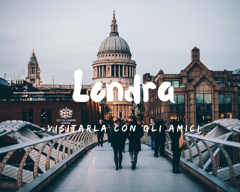 visitare Londra con gli amici