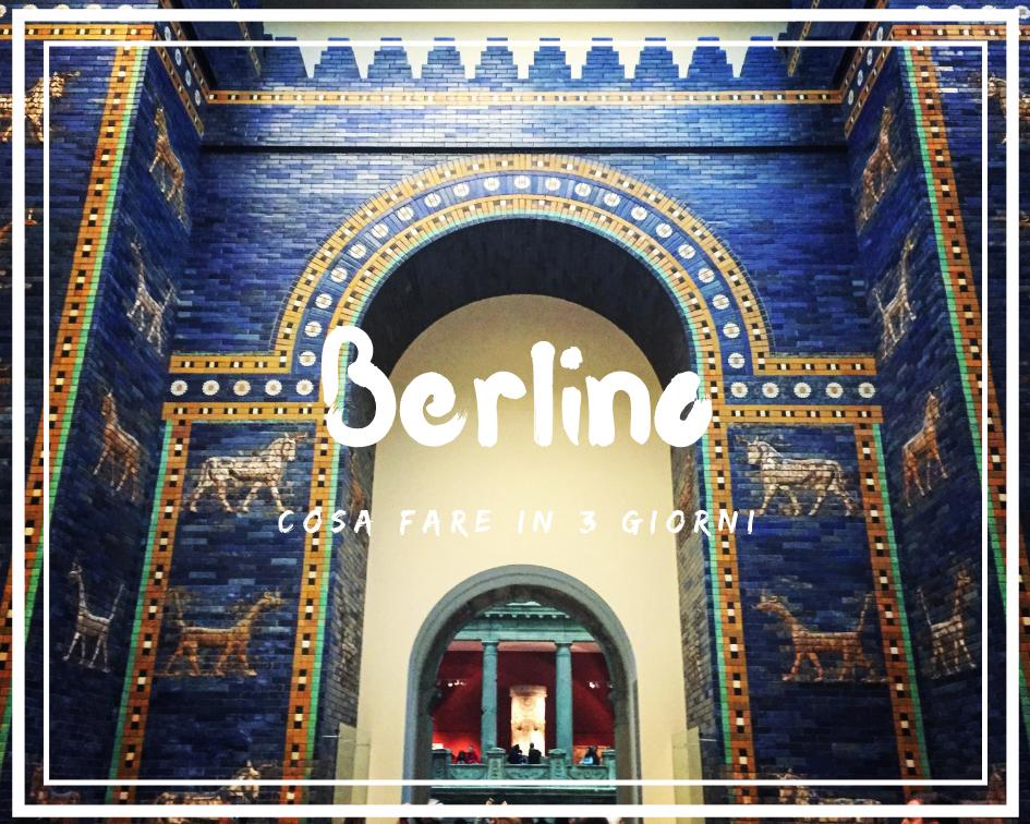 Visitare Berlino in 3 giorni: qualche idea su cosa vedere