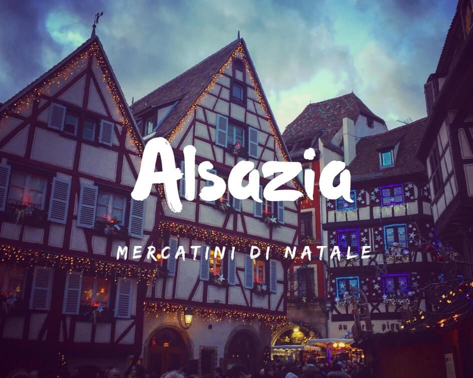 I migliori mercatini di Natale in Alsazia