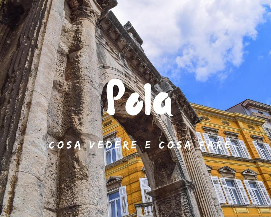Cosa fare e vedere a Pola: guida completa alla città